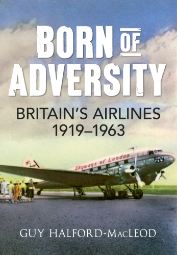 Born of Adversity: Britain's Airlines 1919-1963