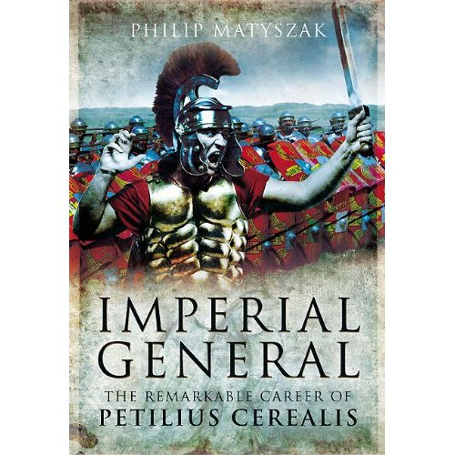 Imperial General: The Remarkable Career of Petellius Cerialis