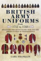 British Army Uniforms of the American Revolution 1751-1783