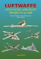 LUFTWAFFE ADVANCED AIRCRAFT PROJECTS TO 1945 Volume 1