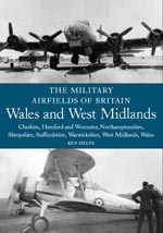 Military Airfields of Britain: Wales and West Midlands