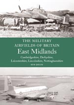 Military Airfields of Britain: East Midlands