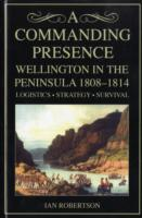 A Commanding Presence: Wellington in the Peninsula 1808-14