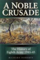 A Noble Crusade: The History of the Eighth Army 1941-45