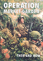 Operation Market-garden Then and Now Vol.2