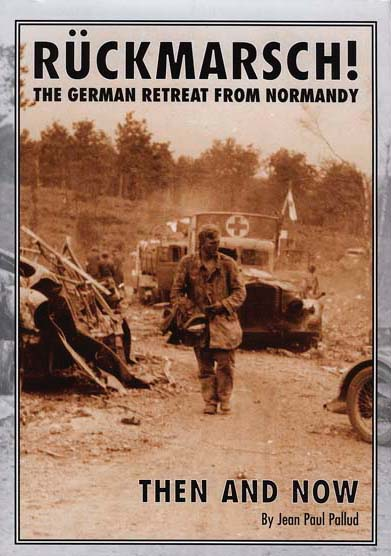 Rückmarsch Then and Now: The German Retreat from Normandy