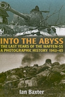 Into the Abyss: The Last Years of the Waffen SS 1943-45