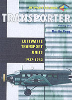 TRANSPORTER Volume 1: Luftwaffe Transport Units 1939-1943