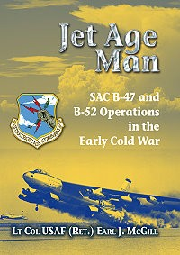 JET AGE MAN - SAC B-47 AND B-52 OPERATIONS IN THE EARLY COLD WAR