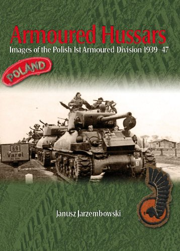 Armoured Hussars: Images of the Polish 1st Armoured Division