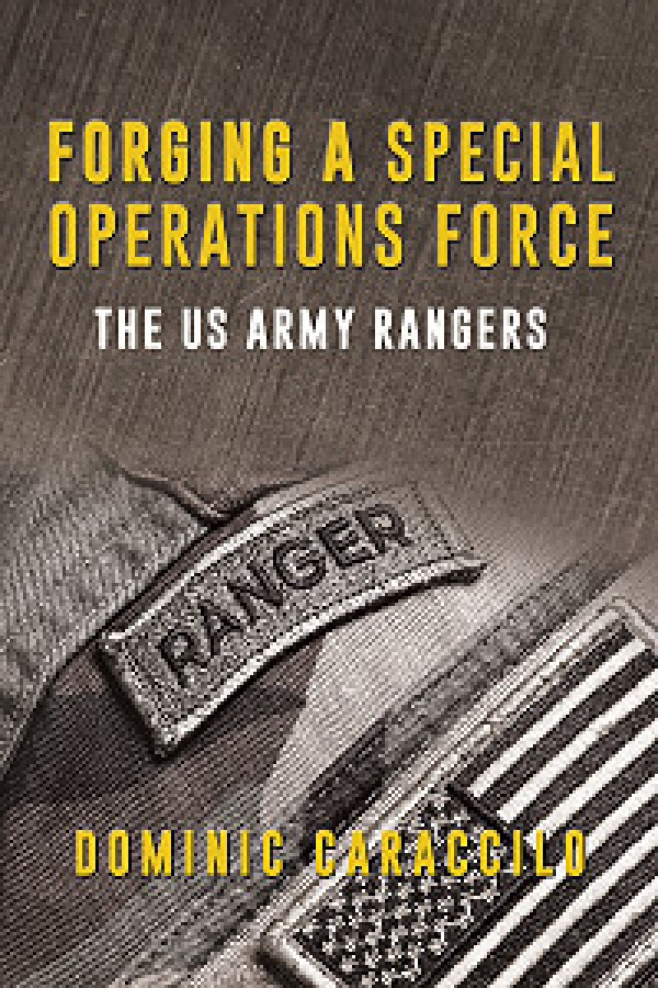 FORGING A SPECIAL OPERATIONS FORCE. THE US ARMY RANGERS