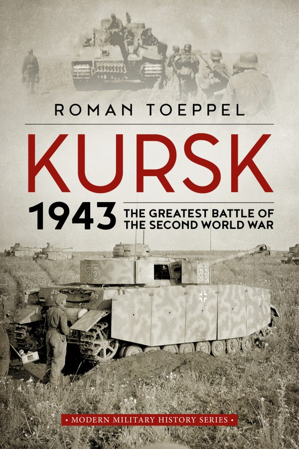 Kursk 1943: The Greatest Battle of the Second World War