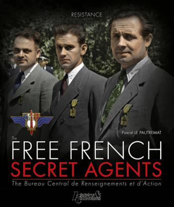The Free French Secret Agents : 1940-1944