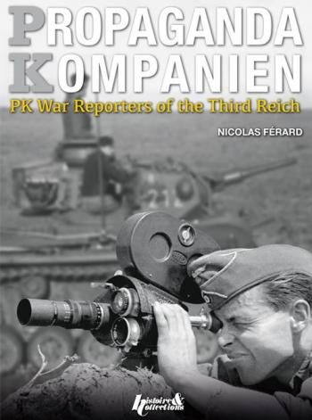 Propaganda Kompanien: PK War Reporters of the Third Reich
