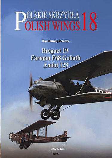 Polish Wings No 18: Breguet 19, Farman F68 Goliath, Amiot 123