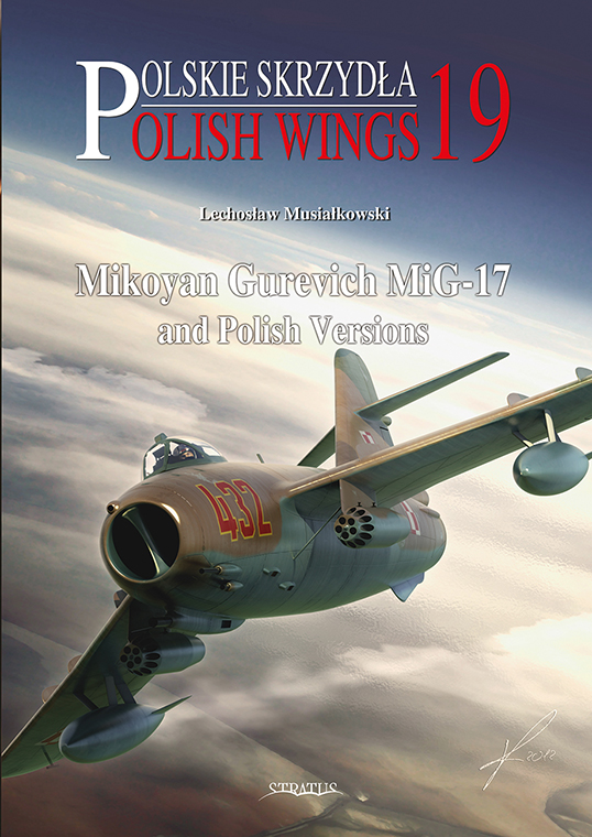 Polish Wings No. 19: Mikoyan Gurevich MiG-17 and Polish Versions