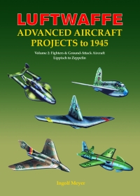 LUFTWAFFE ADVANCED AIRCRAFT PROJECTS TO 1945 VOLUME 2
