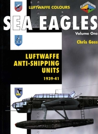 SEA EAGLES: Luftwaffe Anti-Shipping Units Volume 1: 1939-1941