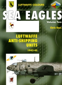 SEA EAGLES: Luftwaffe Anti-Shipping Units Volume 2: 1942-1945