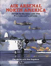 AIR ARSENAL NORTH AMERICA: Aircraft for the Allies 1938-1945