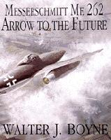 Messerschmitt Me 262: Arrow to the Future