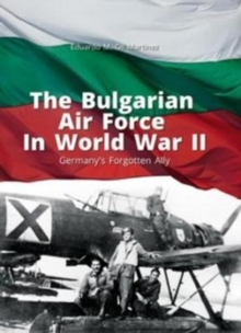 The Bulgarian Air Force in World War II: Germany's Forgotten All